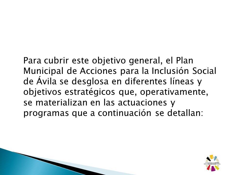 Para cubrir este objetivo general, el Plan Municipal de Acciones para la Inclusión Social de Ávila se desglosa en diferentes líneas y objetivos estrat