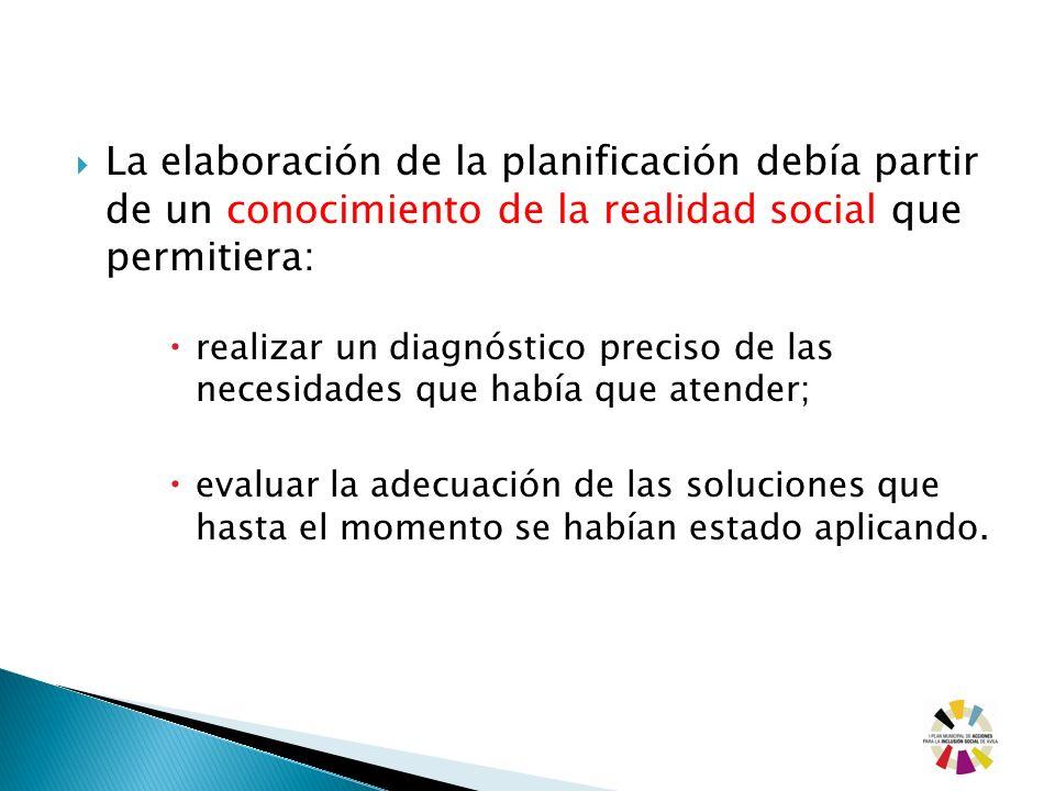 La elaboración de la planificación debía partir de un conocimiento de la realidad social que permitiera: realizar un diagnóstico preciso de las necesi