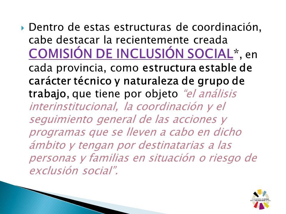 Dentro de estas estructuras de coordinación, cabe destacar la recientemente creada COMISIÓN DE INCLUSIÓN SOCIAL*, en cada provincia, como estructura e