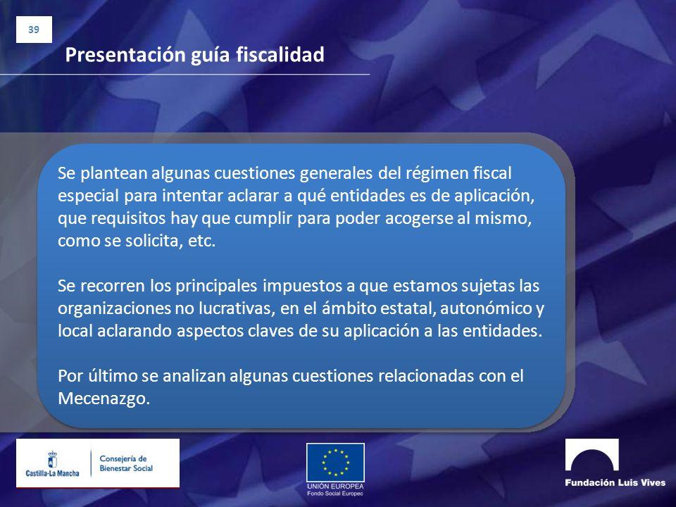 39 Presentación guía fiscalidad Se plantean algunas cuestiones generales del régimen fiscal especial para intentar aclarar a qué entidades es de aplic