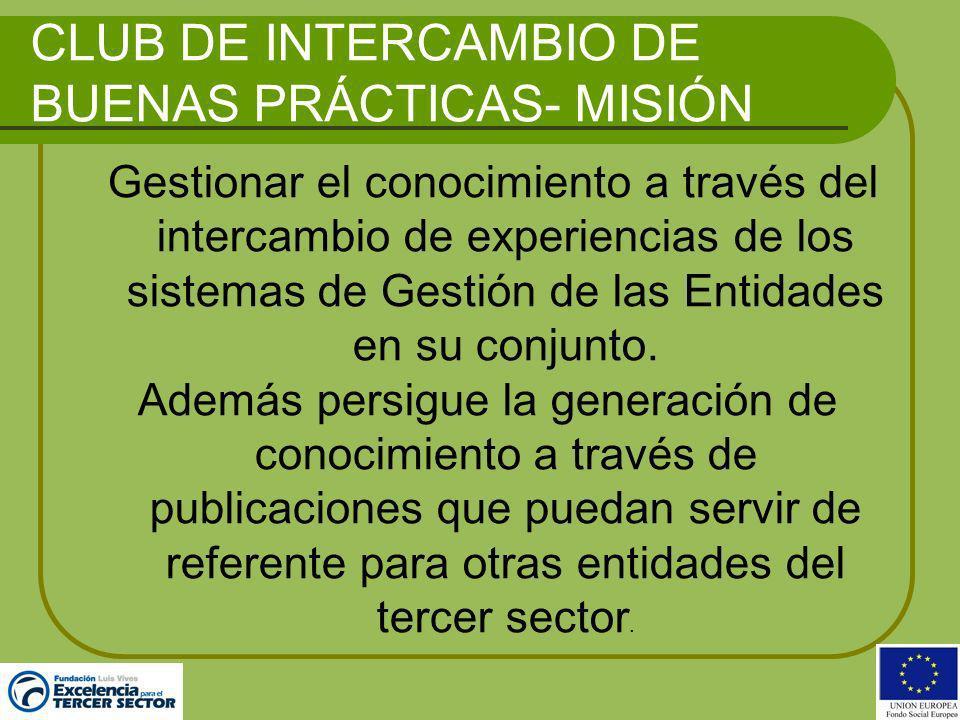 CLUB DE INTERCAMBIO DE BUENAS PRÁCTICAS- VISIÓN Pretende: ser un espacio de referencia en el que se puedan apoyar las entidades del Tercer Sector sin ánimo de lucro para poder mejorar y acercarse a sistemas de excelencia en la gestión.