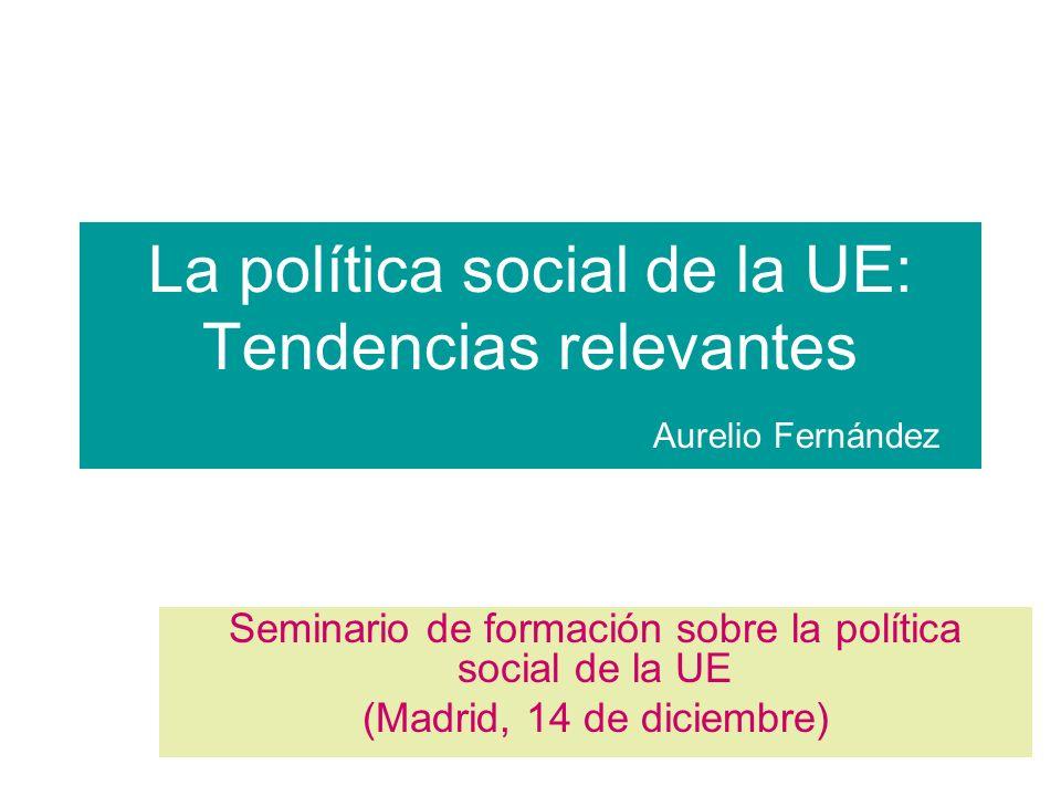 La política social de la UE: Tendencias relevantes Aurelio Fernández Seminario de formación sobre la política social de la UE (Madrid, 14 de diciembre)