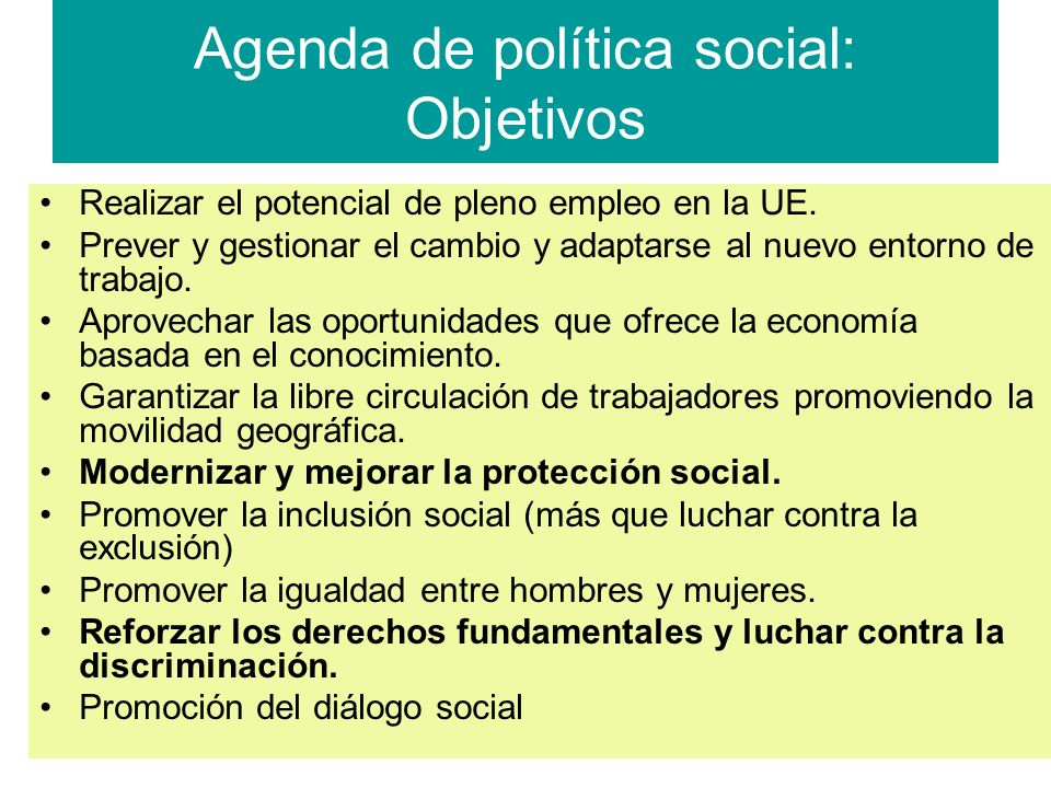 Agenda de política social: Objetivos Realizar el potencial de pleno empleo en la UE.