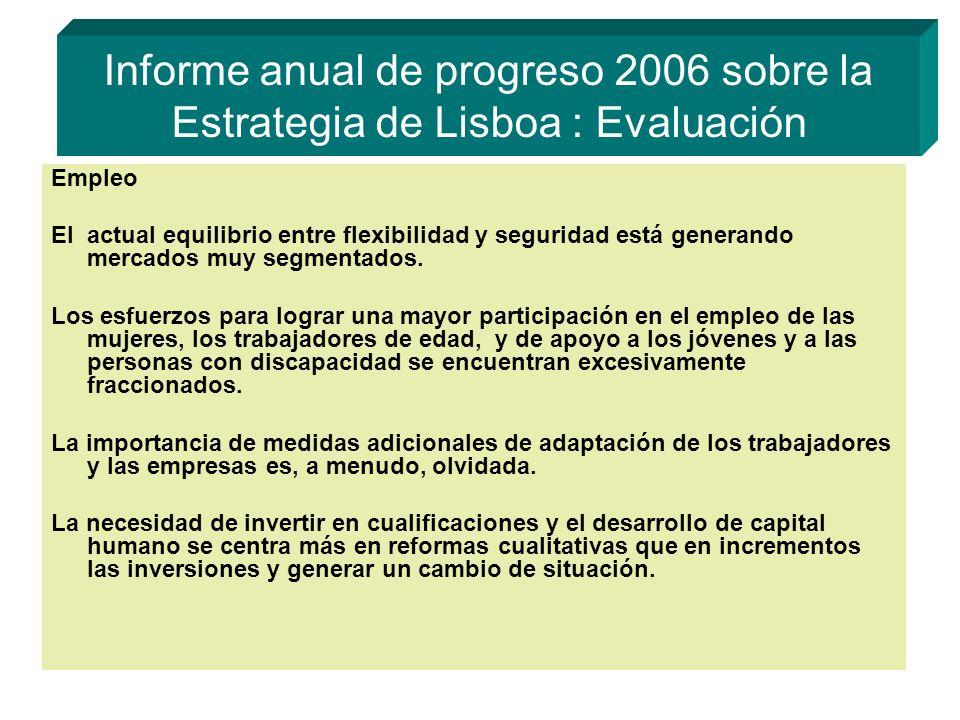 Informe anual de progreso 2006 sobre la Estrategia de Lisboa : Evaluación Empleo El actual equilibrio entre flexibilidad y seguridad está generando mercados muy segmentados.