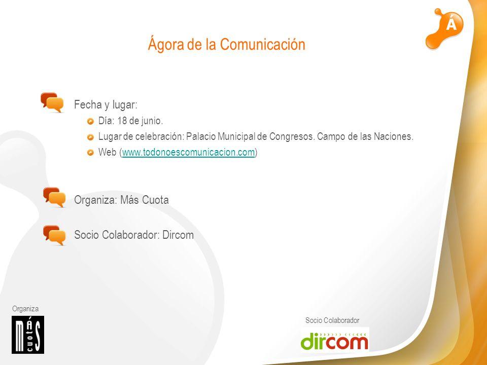 Organiza Socio Colaborador Ágora de la Comunicación Fecha y lugar: Día: 18 de junio. Lugar de celebración: Palacio Municipal de Congresos. Campo de la
