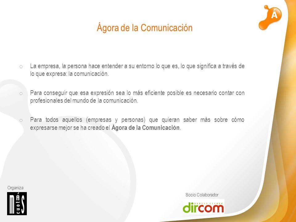 Organiza Socio Colaborador Ágora de la Comunicación o La empresa, la persona hace entender a su entorno lo que es, lo que significa a través de lo que expresa: la comunicación.