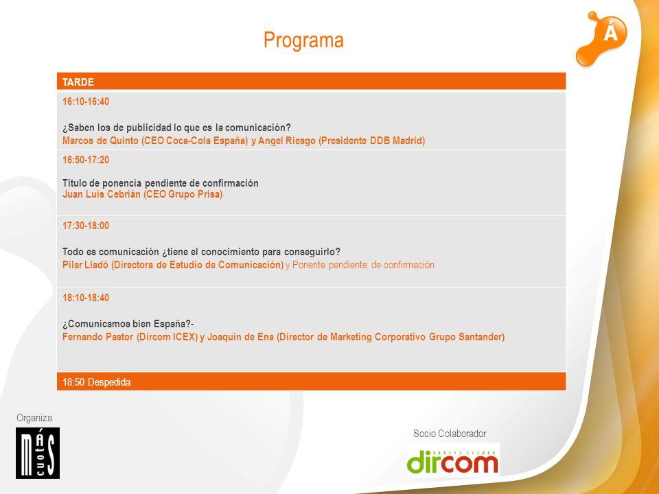 Organiza Socio Colaborador TARDE 16:10-16:40 ¿Saben los de publicidad lo que es la comunicación? Marcos de Quinto (CEO Coca-Cola España) y Angel Riesg