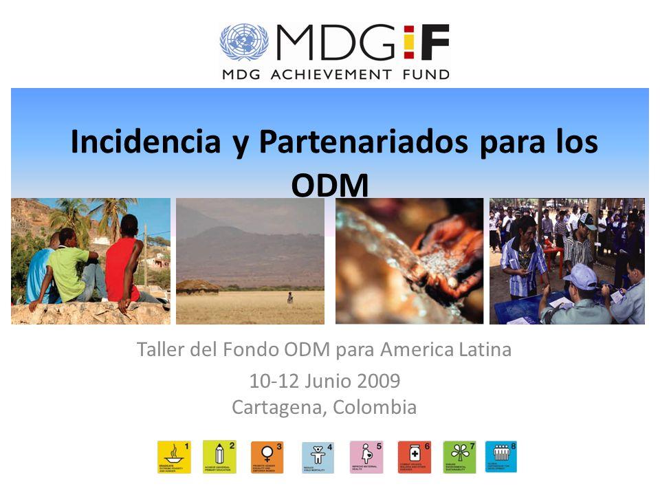 Incidencia y Partenariados para los ODM Taller del Fondo ODM para America Latina 10-12 Junio 2009 Cartagena, Colombia