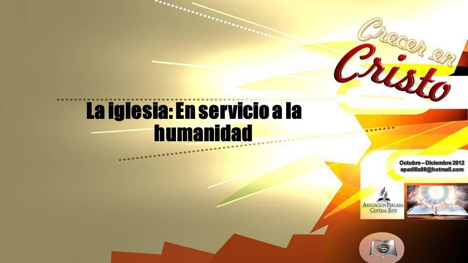 La iglesia: En servicio a la humanidad