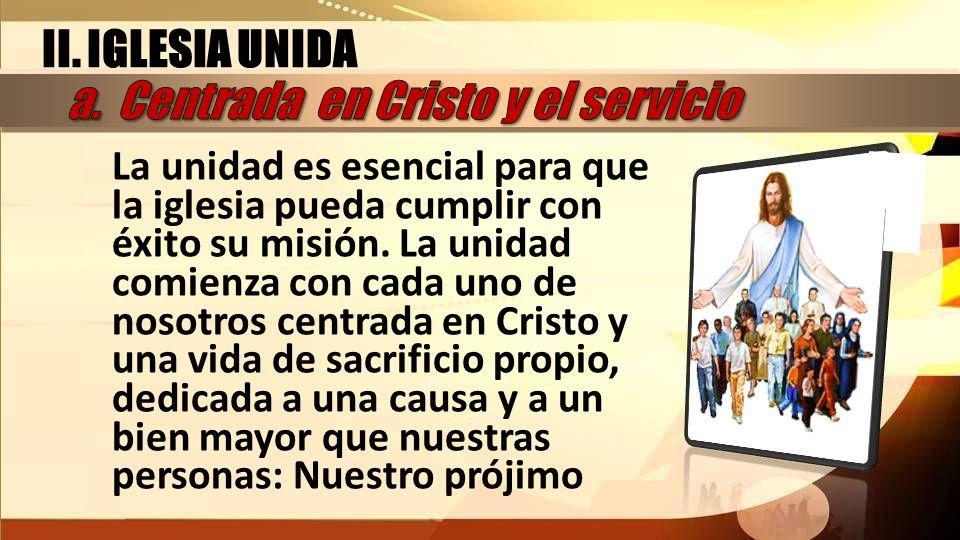 La unidad es esencial para que la iglesia pueda cumplir con éxito su misión. La unidad comienza con cada uno de nosotros centrada en Cristo y una vida