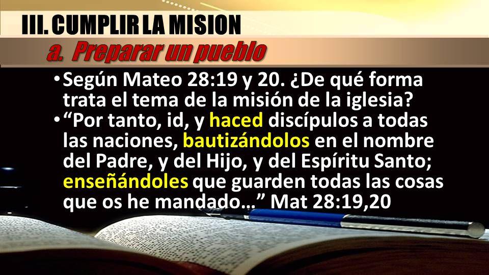 Según Mateo 28:19 y 20. ¿De qué forma trata el tema de la misión de la iglesia? Según Mateo 28:19 y 20. ¿De qué forma trata el tema de la misión de la