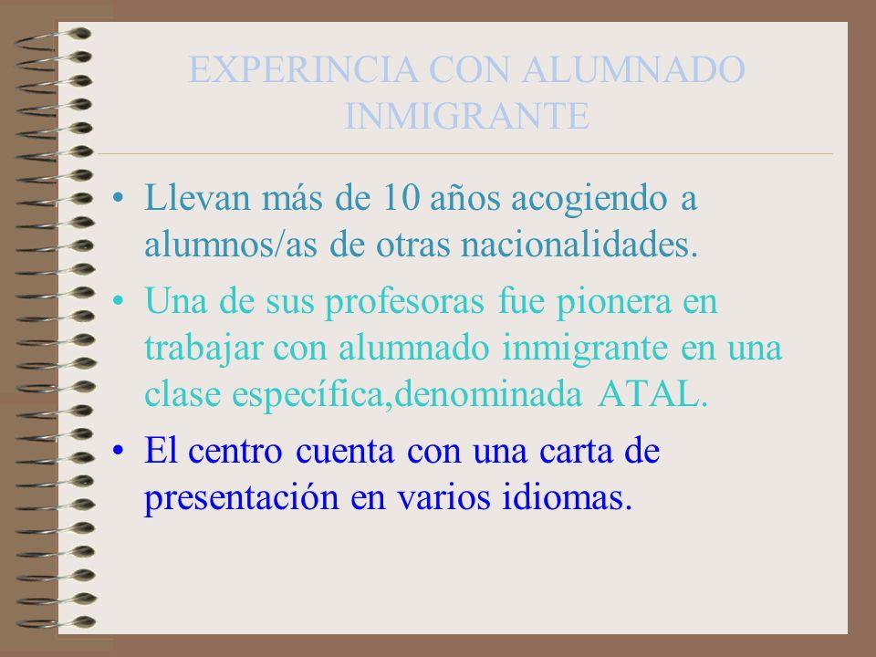 EXPERINCIA CON ALUMNADO INMIGRANTE Llevan más de 10 años acogiendo a alumnos/as de otras nacionalidades. Una de sus profesoras fue pionera en trabajar