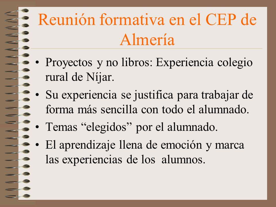 Reunión formativa en el CEP de Almería Proyectos y no libros: Experiencia colegio rural de Níjar. Su experiencia se justifica para trabajar de forma m