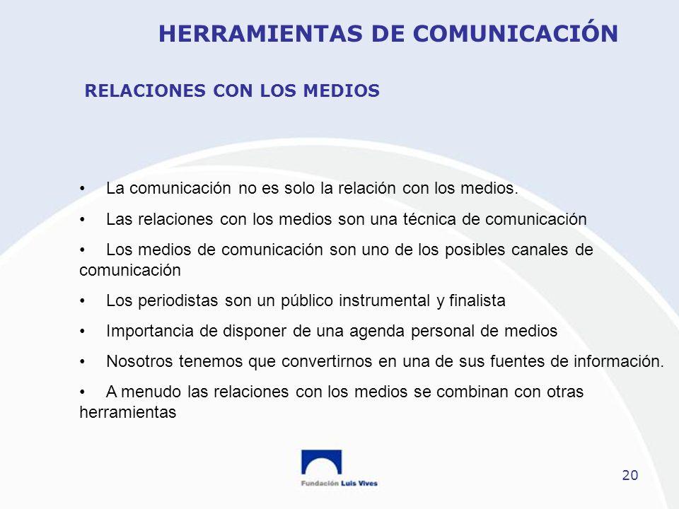 20 RELACIONES CON LOS MEDIOS La comunicación no es solo la relación con los medios. Las relaciones con los medios son una técnica de comunicación Los