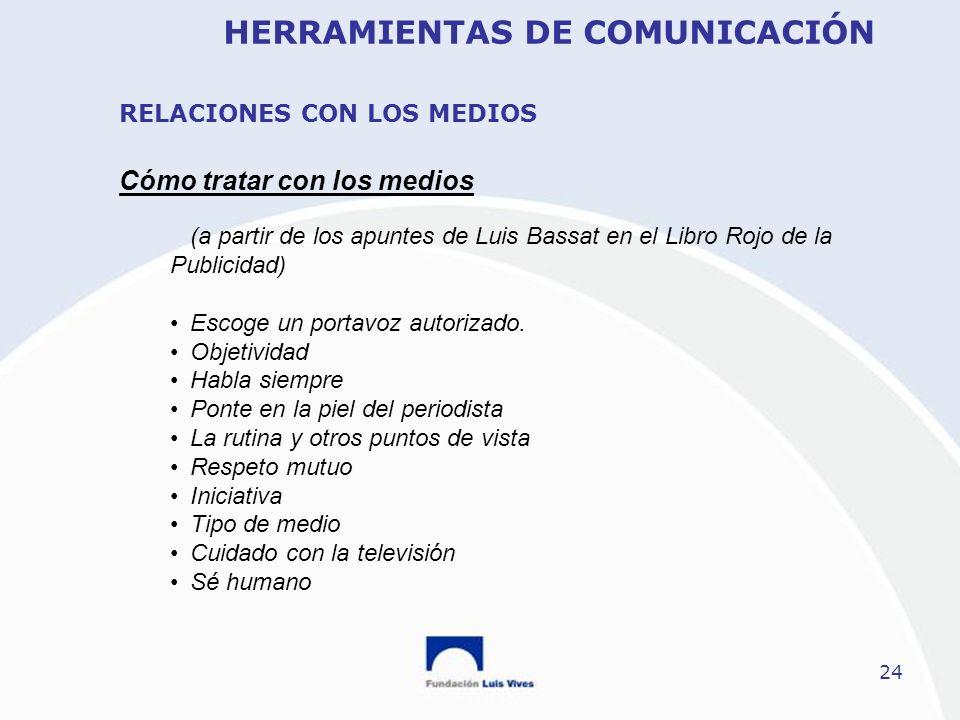 24 Cómo tratar con los medios RELACIONES CON LOS MEDIOS HERRAMIENTAS DE COMUNICACIÓN (a partir de los apuntes de Luis Bassat en el Libro Rojo de la Pu