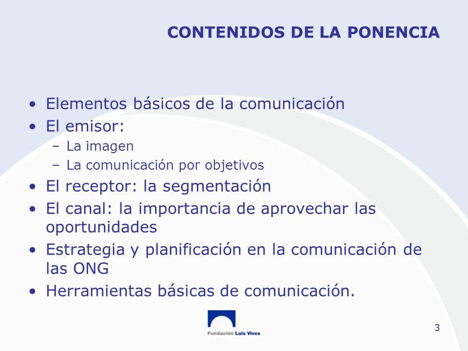 3 CONTENIDOS DE LA PONENCIA Elementos básicos de la comunicación El emisor: –La imagen –La comunicación por objetivos El receptor: la segmentación El