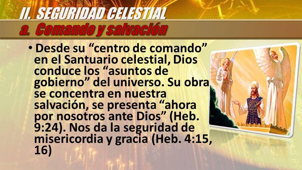 Desde su centro de comando en el Santuario celestial, Dios conduce los asuntos de gobierno del universo. Su obra se concentra en nuestra salvación, se