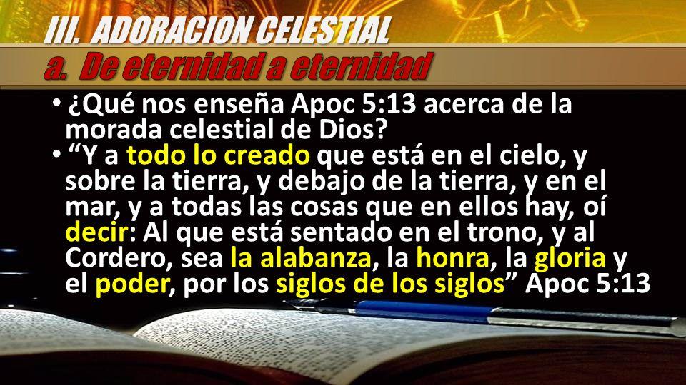 ¿Qué nos enseña Apoc 5:13 acerca de la morada celestial de Dios? Y a todo lo creado que está en el cielo, y sobre la tierra, y debajo de la tierra, y