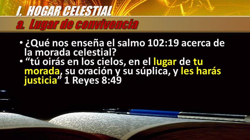 ¿Qué nos enseña el salmo 102:19 acerca de la morada celestial? tú oirás en los cielos, en el lugar de tu morada, su oración y su súplica, y les harás