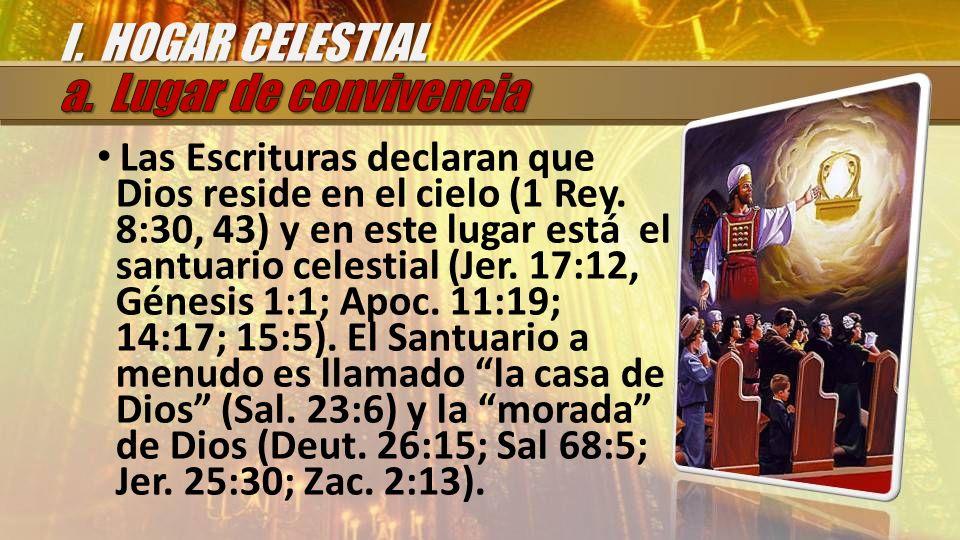 Las Escrituras declaran que Dios reside en el cielo (1 Rey. 8:30, 43) y en este lugar está el santuario celestial (Jer. 17:12, Génesis 1:1; Apoc. 11:1
