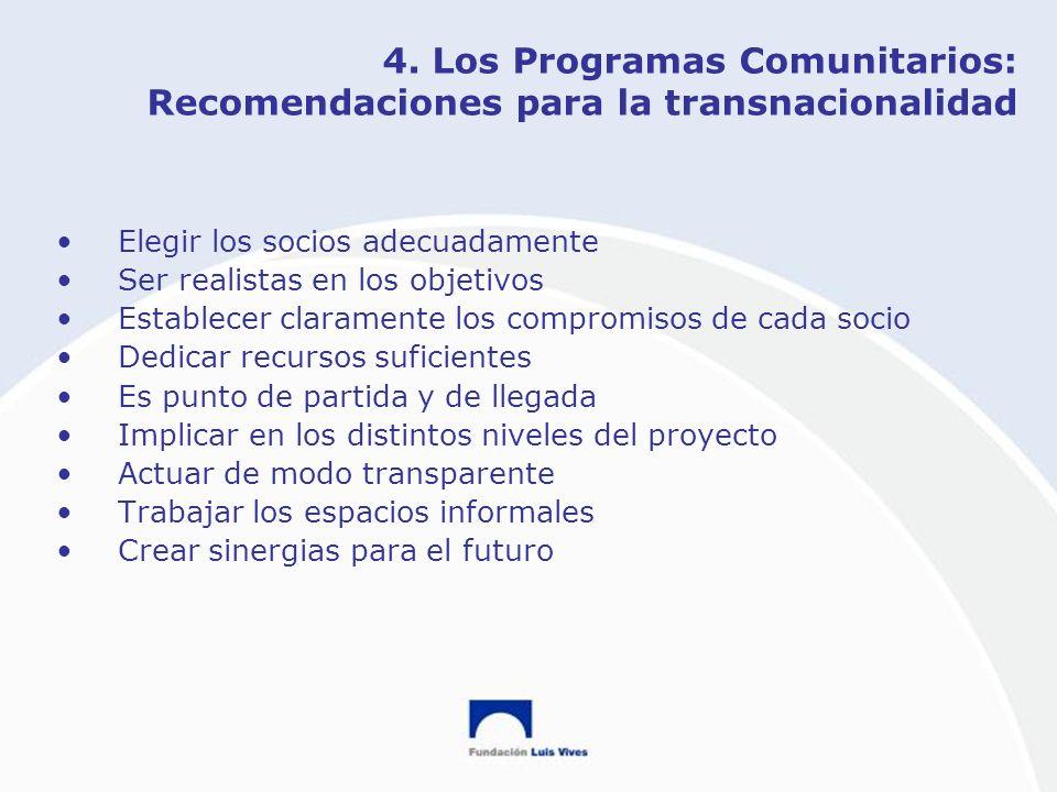4. Los Programas Comunitarios: Recomendaciones para la transnacionalidad Elegir los socios adecuadamente Ser realistas en los objetivos Establecer cla