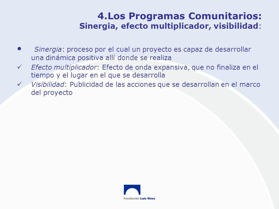 4.Los Programas Comunitarios: Sinergia, efecto multiplicador, visibilidad: Sinergia: proceso por el cual un proyecto es capaz de desarrollar una dinám