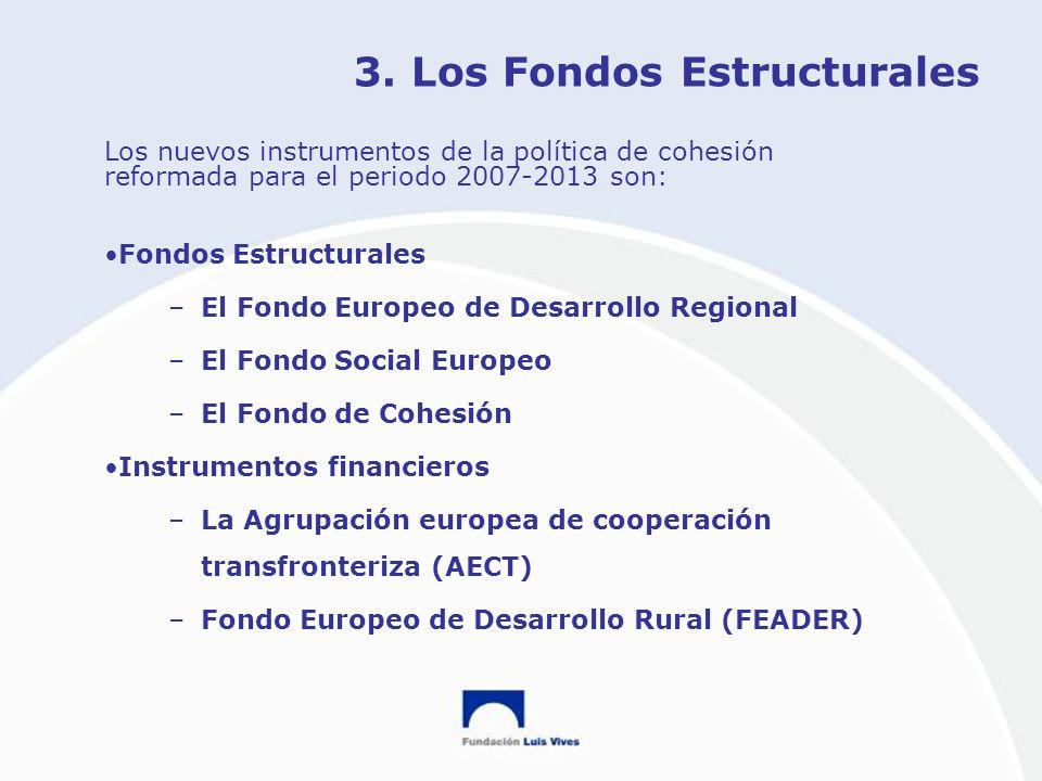 3. Los Fondos Estructurales Los nuevos instrumentos de la política de cohesión reformada para el periodo 2007-2013 son: Fondos Estructurales –El Fondo
