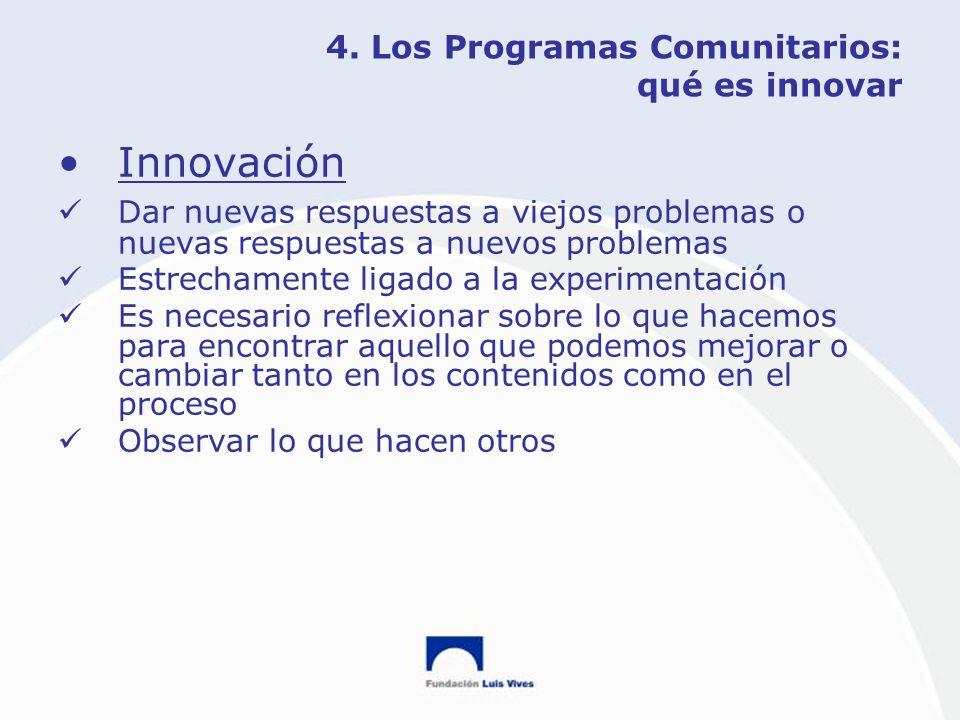 4. Los Programas Comunitarios: qué es innovar Innovación Dar nuevas respuestas a viejos problemas o nuevas respuestas a nuevos problemas Estrechamente