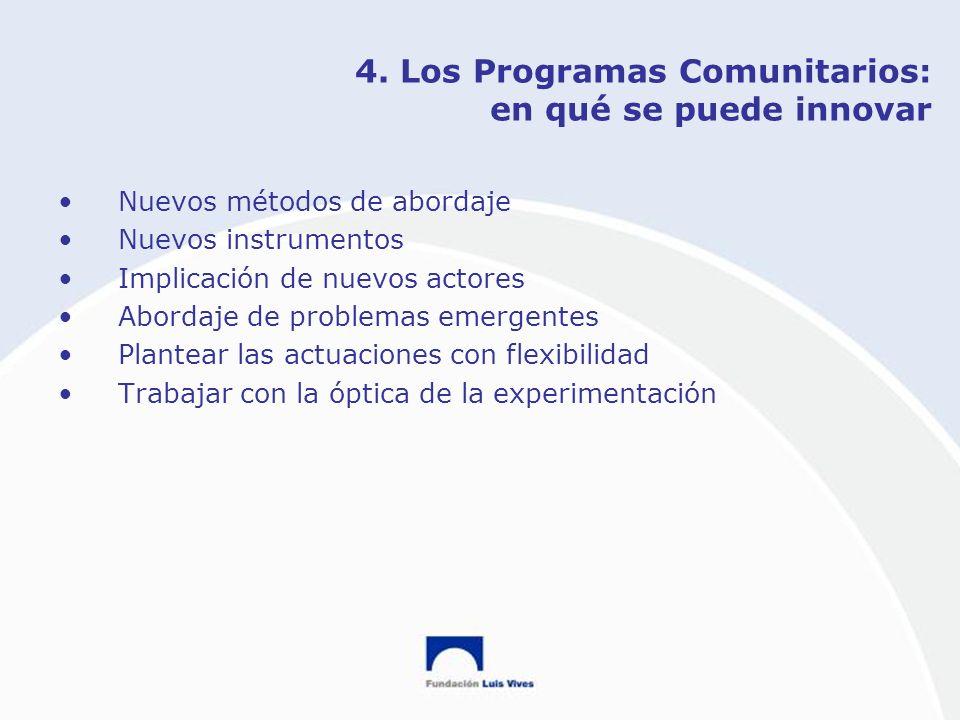 4. Los Programas Comunitarios: en qué se puede innovar Nuevos métodos de abordaje Nuevos instrumentos Implicación de nuevos actores Abordaje de proble