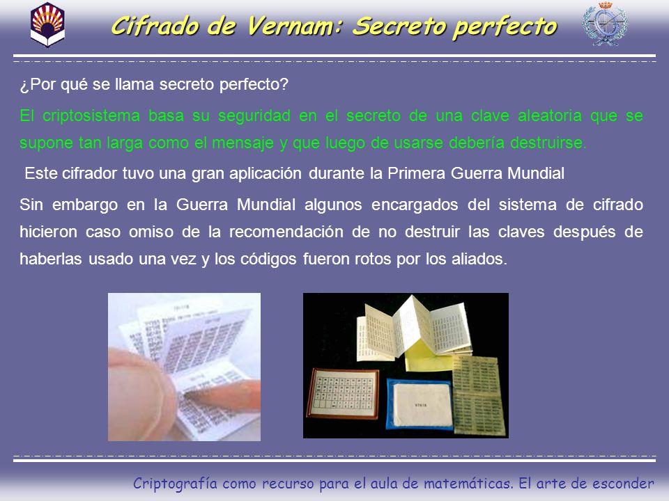 Criptografía como recurso para el aula de matemáticas. El arte de esconder Cifrado de Vernam: Secreto perfecto ¿Por qué se llama secreto perfecto? El
