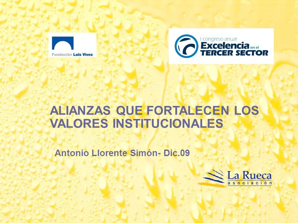 ALIANZAS QUE FORTALECEN LOS VALORES INSTITUCIONALES Antonio Llorente Simón- Dic.09