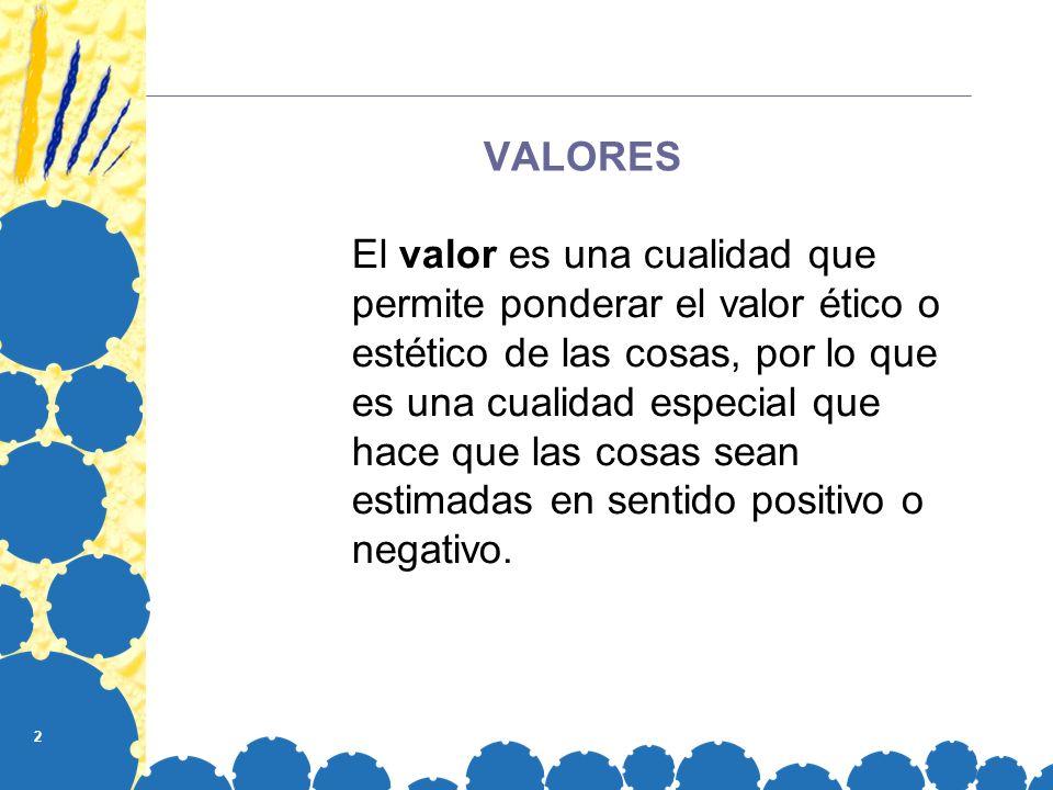 2 VALORES El valor es una cualidad que permite ponderar el valor ético o estético de las cosas, por lo que es una cualidad especial que hace que las c