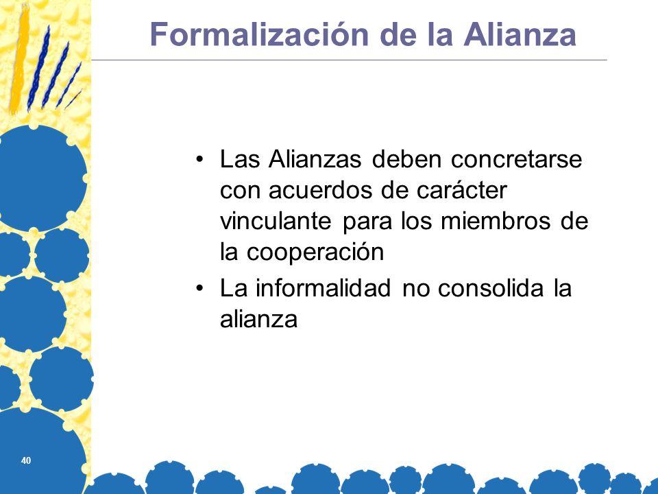40 Formalización de la Alianza Las Alianzas deben concretarse con acuerdos de carácter vinculante para los miembros de la cooperación La informalidad