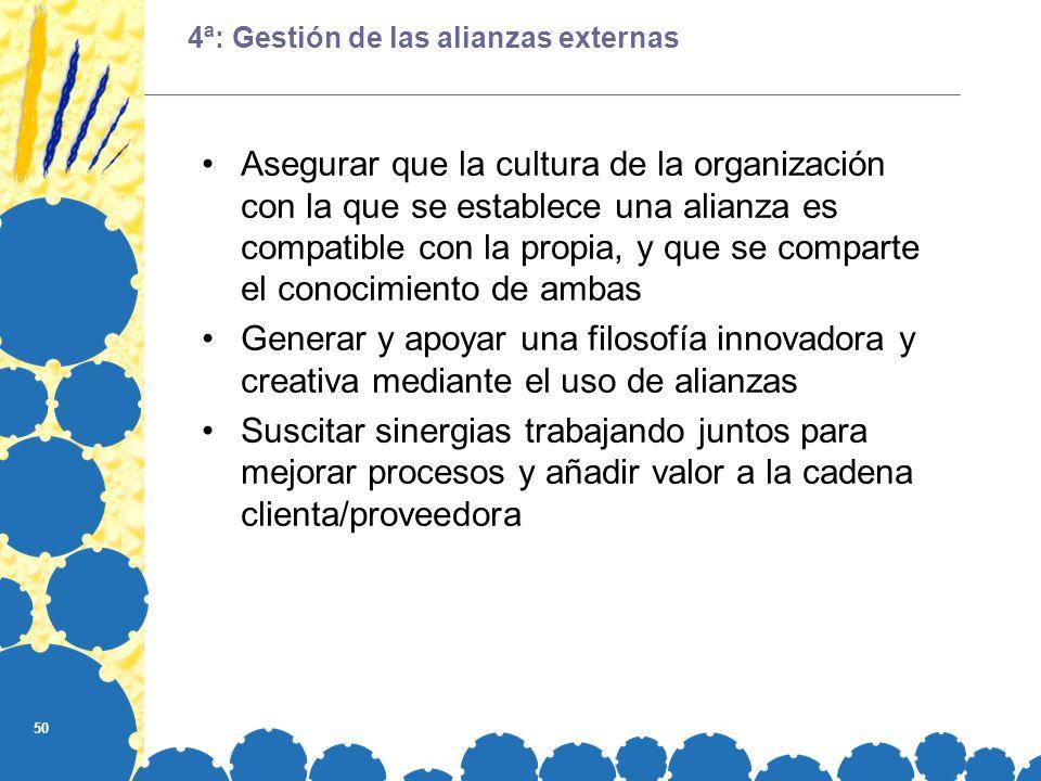 50 4ª: Gestión de las alianzas externas Asegurar que la cultura de la organización con la que se establece una alianza es compatible con la propia, y