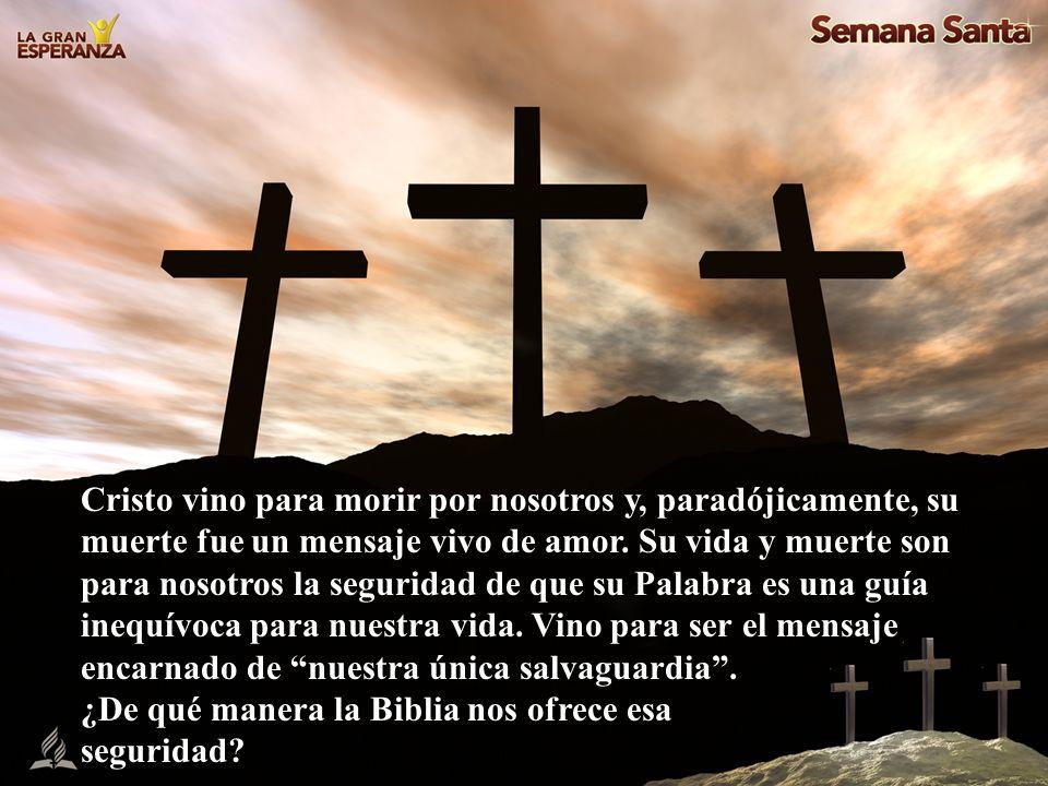 Cristo vino para morir por nosotros y, paradójicamente, su muerte fue un mensaje vivo de amor. Su vida y muerte son para nosotros la seguridad de que