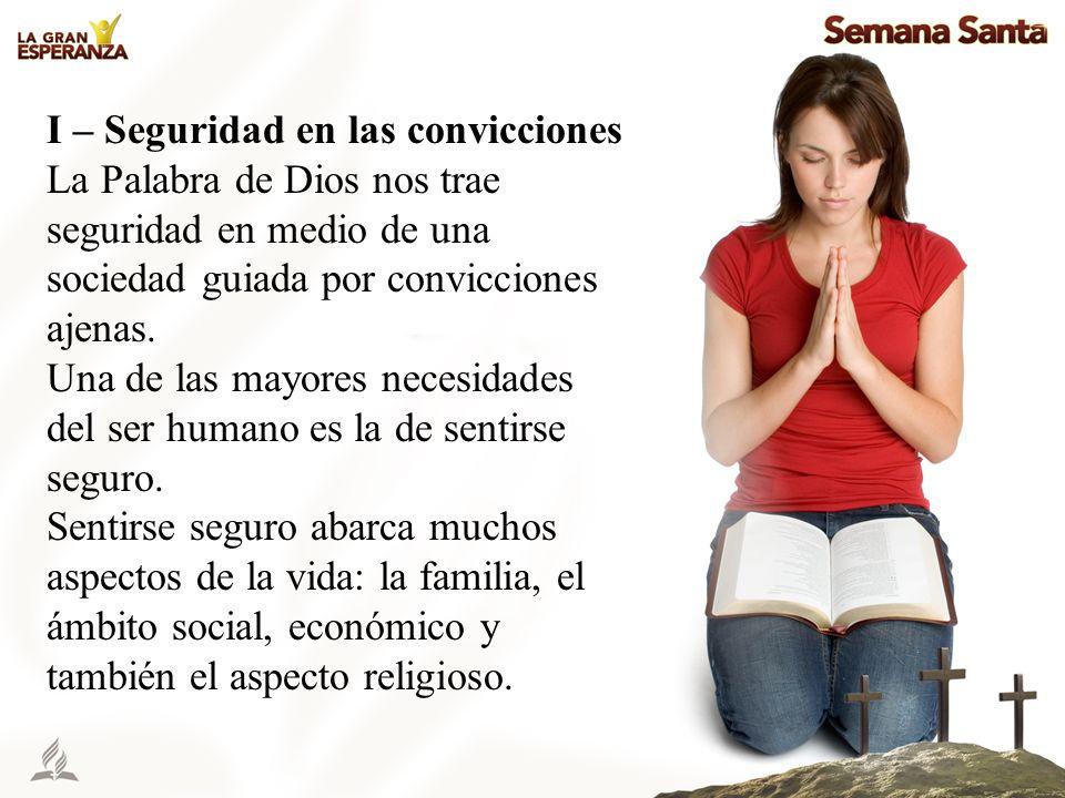 I – Seguridad en las convicciones La Palabra de Dios nos trae seguridad en medio de una sociedad guiada por convicciones ajenas. Una de las mayores ne