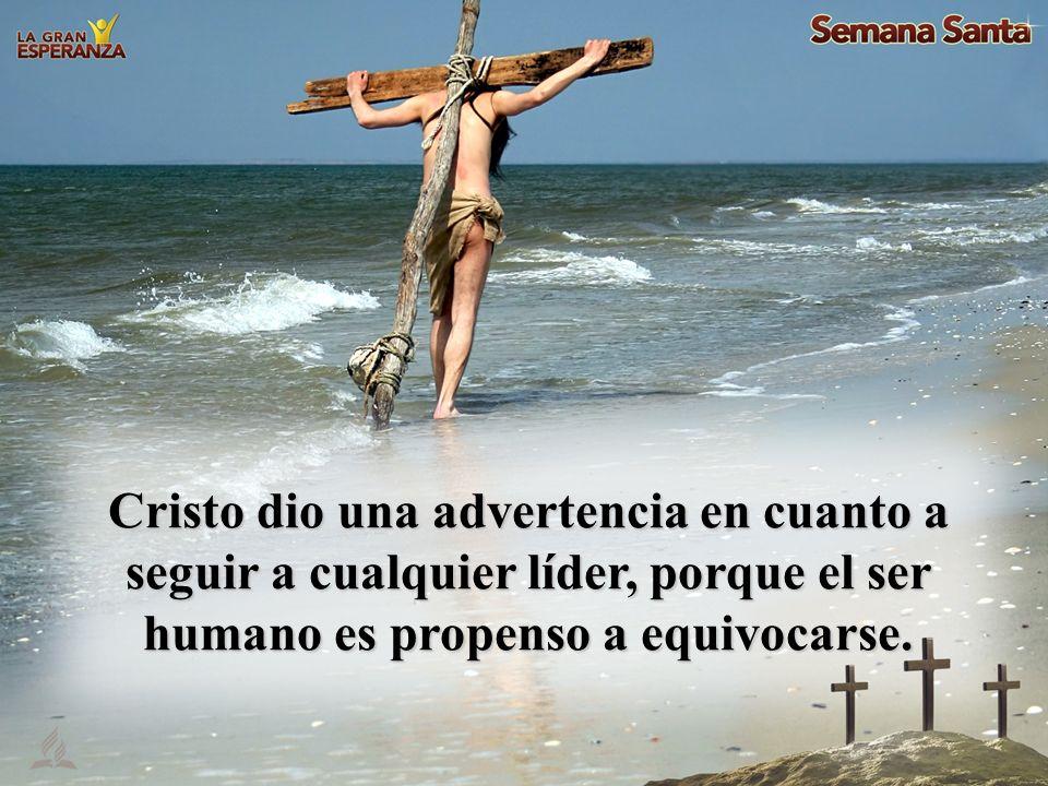 Cristo dio una advertencia en cuanto a seguir a cualquier líder, porque el ser humano es propenso a equivocarse.