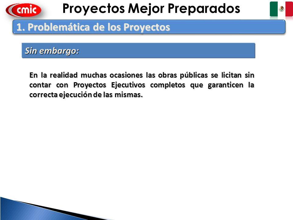 4 1. Problemática de los Proyectos Sin embargo: En la realidad muchas ocasiones las obras públicas se licitan sin contar con Proyectos Ejecutivos comp