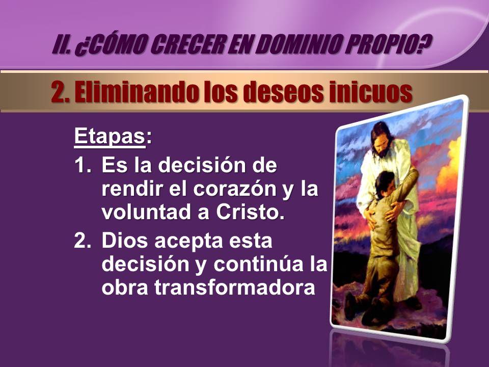 Etapas: 1.Es la decisión de rendir el corazón y la voluntad a Cristo. 2.Dios acepta esta decisión y continúa la obra transformadora II. ¿CÓMO CRECER E