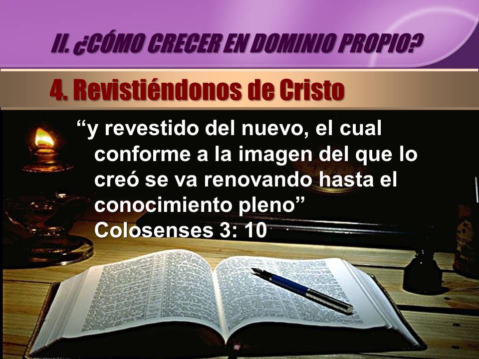 y revestido del nuevo, el cual conforme a la imagen del que lo creó se va renovando hasta el conocimiento pleno Colosenses 3: 10 II. ¿CÓMO CRECER EN D