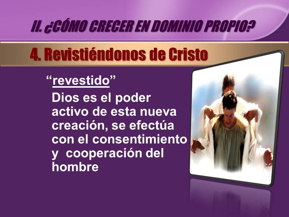 revestido Dios es el poder activo de esta nueva creación, se efectúa con el consentimiento y cooperación del hombre II. ¿CÓMO CRECER EN DOMINIO PROPIO