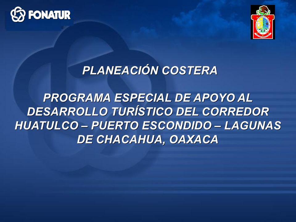 PROGRAMA ESPECIAL DE APOYO AL DESARROLLO TURÍSTICO DEL CORREDOR HUATULCO – PUERTO ESCONDIDO – LAGUNAS DE CHACAHUA, OAXACA PLANEACIÓN COSTERA