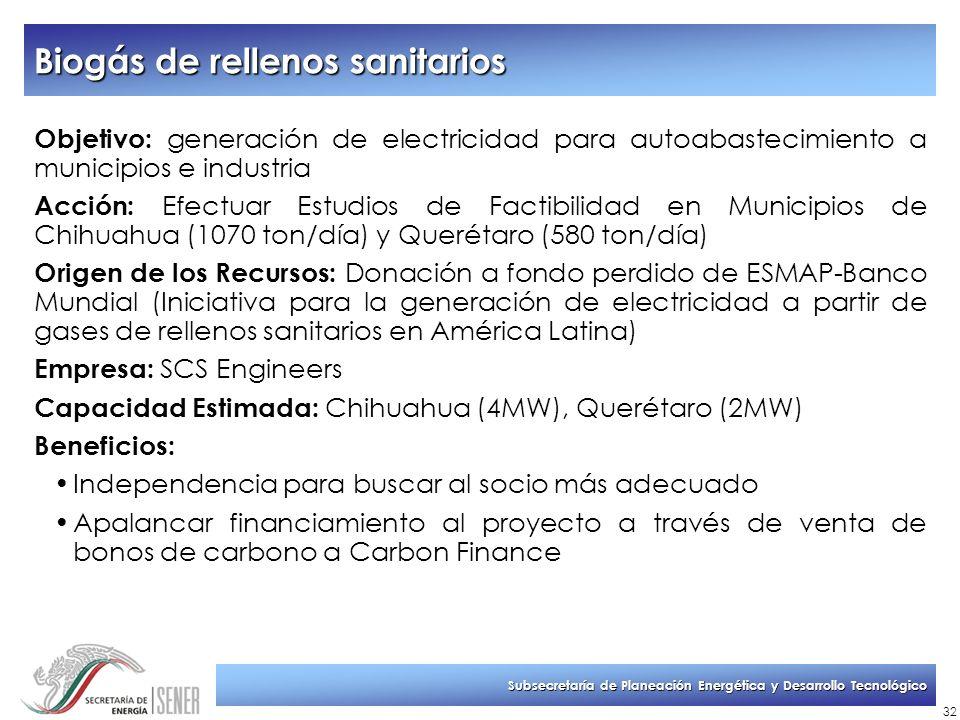 Subsecretaría de Planeación Energética y Desarrollo Tecnológico 32 Biogás de rellenos sanitarios Objetivo: generación de electricidad para autoabastec