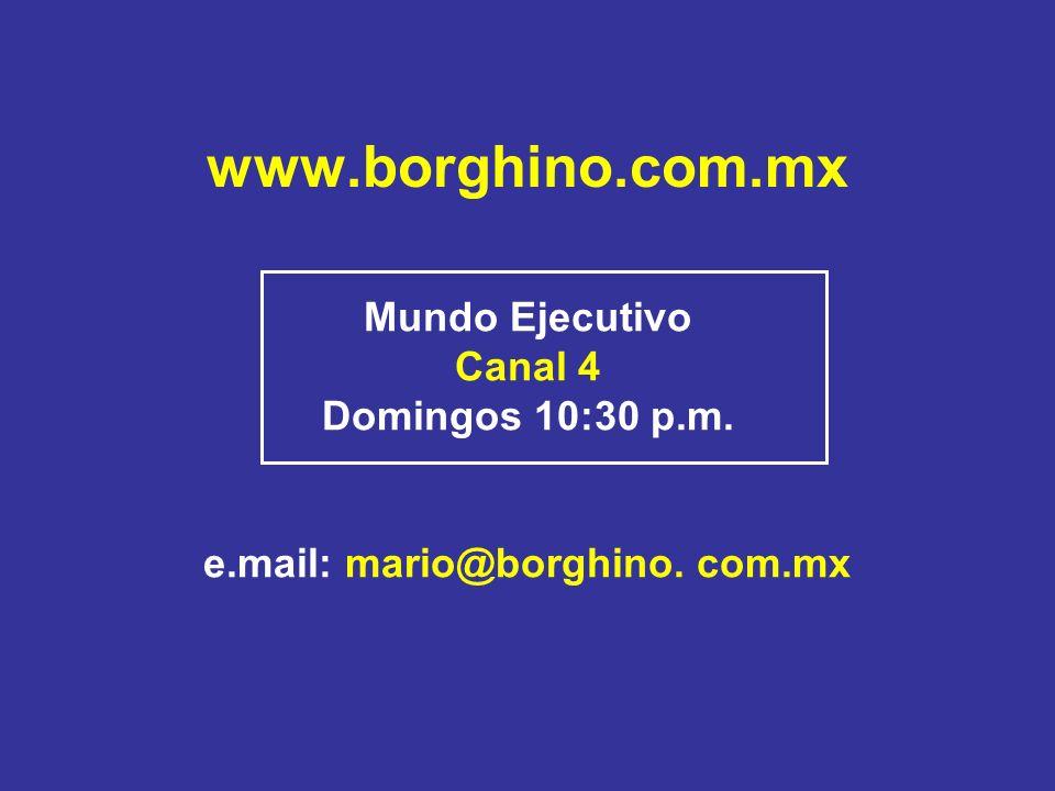 www.borghino.com.mx Mundo Ejecutivo Canal 4 Domingos 10:30 p.m. e.mail: mario@borghino. com.mx