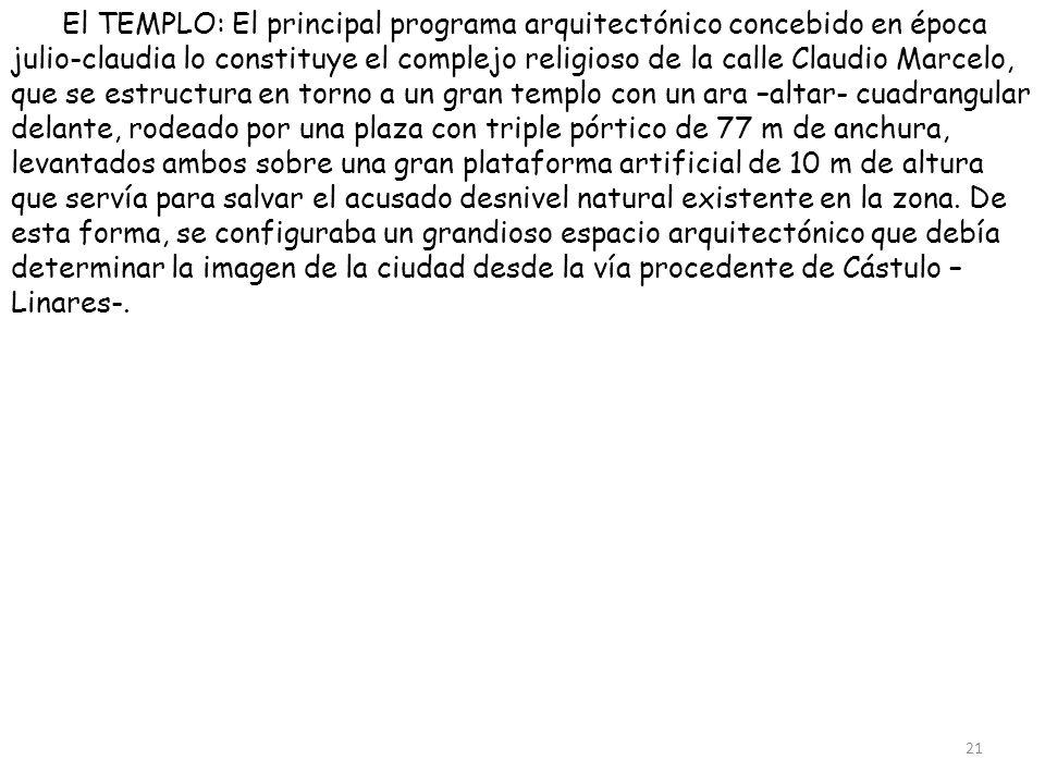 El TEMPLO: El principal programa arquitectónico concebido en época julio-claudia lo constituye el complejo religioso de la calle Claudio Marcelo, que