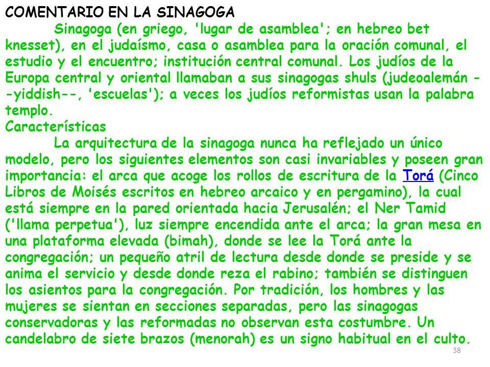 COMENTARIO EN LA SINAGOGA Sinagoga (en griego, 'lugar de asamblea'; en hebreo bet knesset), en el judaísmo, casa o asamblea para la oración comunal, e