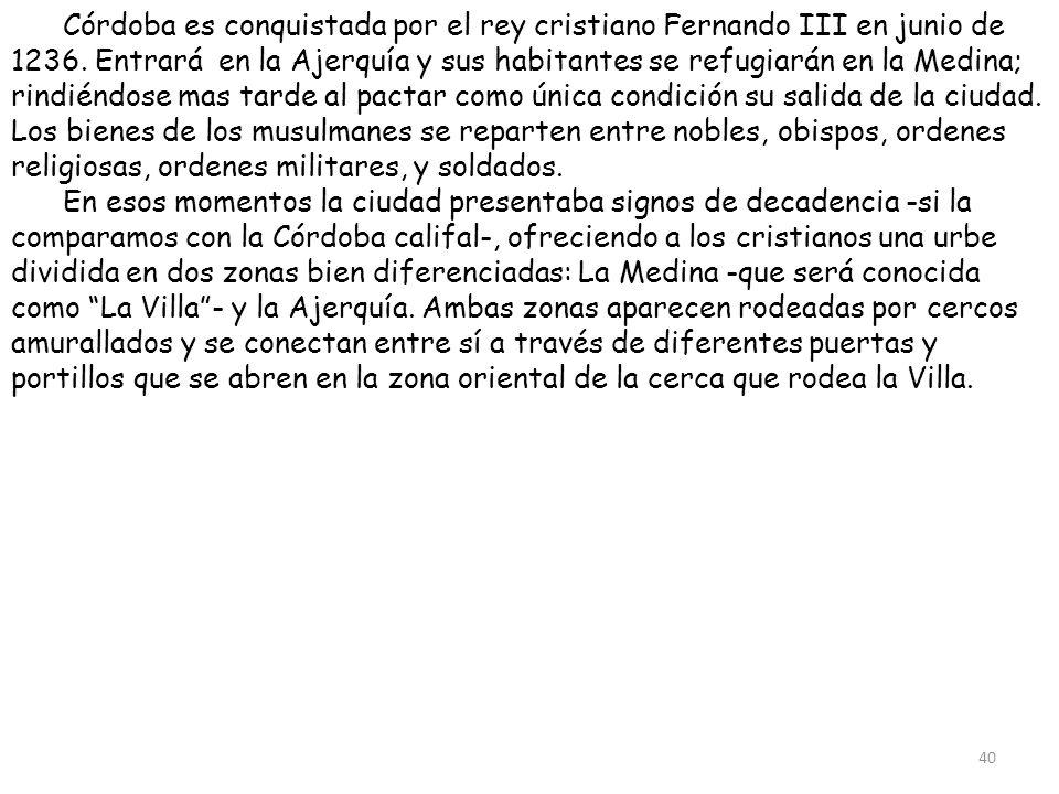 Córdoba es conquistada por el rey cristiano Fernando III en junio de 1236. Entrará en la Ajerquía y sus habitantes se refugiarán en la Medina; rindién