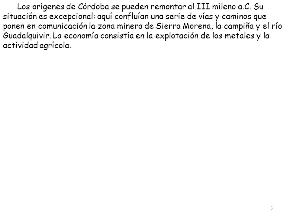 Los orígenes de Córdoba se pueden remontar al III mileno a.C. Su situación es excepcional: aquí confluían una serie de vías y caminos que ponen en com