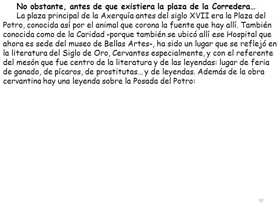 No obstante, antes de que existiera la plaza de la Corredera… La plaza principal de la Axerquía antes del siglo XVII era la Plaza del Potro, conocida