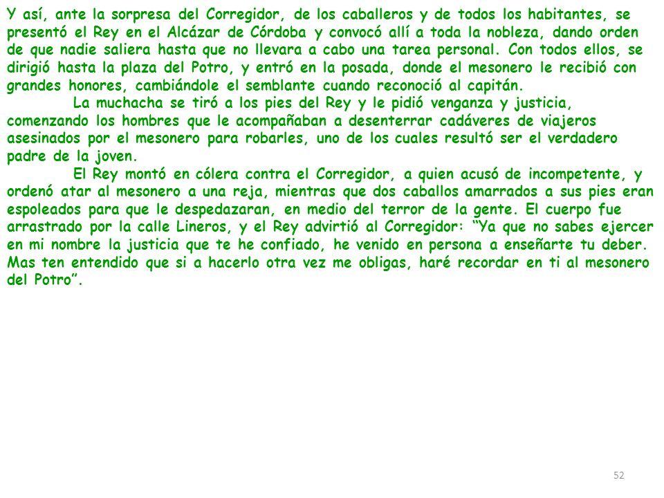 Y así, ante la sorpresa del Corregidor, de los caballeros y de todos los habitantes, se presentó el Rey en el Alcázar de Córdoba y convocó allí a toda
